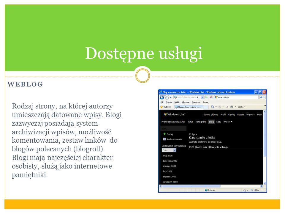 WEBLOG Dostępne usługi Rodzaj strony, na której autorzy umieszczają datowane wpisy. Blogi zazwyczaj posiadają system archiwizacji wpisów, możliwość ko