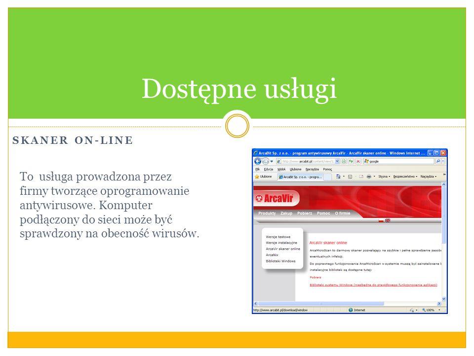 SKANER ON-LINE Dostępne usługi To usługa prowadzona przez firmy tworzące oprogramowanie antywirusowe. Komputer podłączony do sieci może być sprawdzony