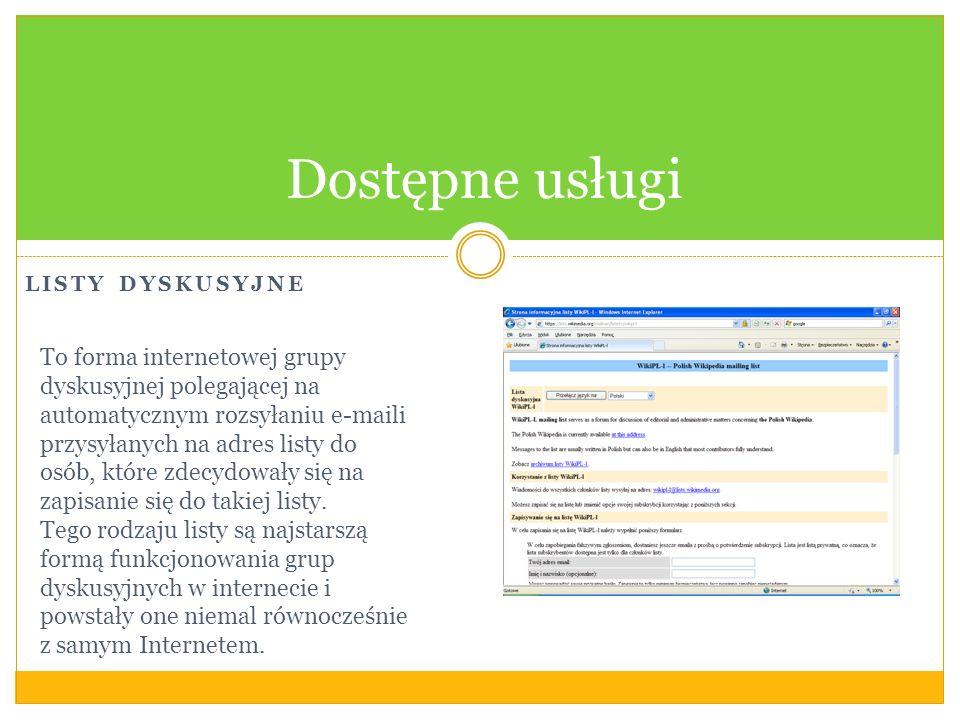 LISTY DYSKUSYJNE Dostępne usługi To forma internetowej grupy dyskusyjnej polegającej na automatycznym rozsyłaniu e-maili przysyłanych na adres listy d