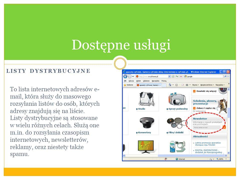 LISTY DYSTRYBUCYJNE Dostępne usługi To lista internetowych adresów e- mail, która służy do masowego rozsyłania listów do osób, których adresy znajdują się na liście.