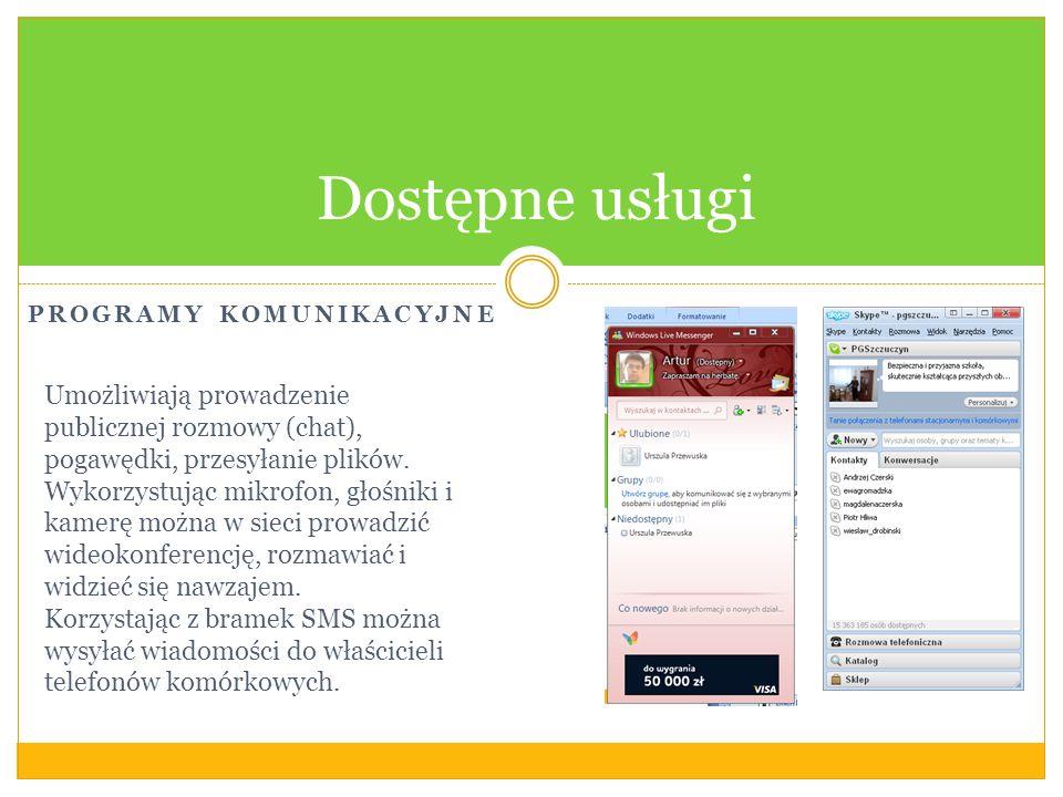 PROGRAMY KOMUNIKACYJNE Dostępne usługi Umożliwiają prowadzenie publicznej rozmowy (chat), pogawędki, przesyłanie plików.