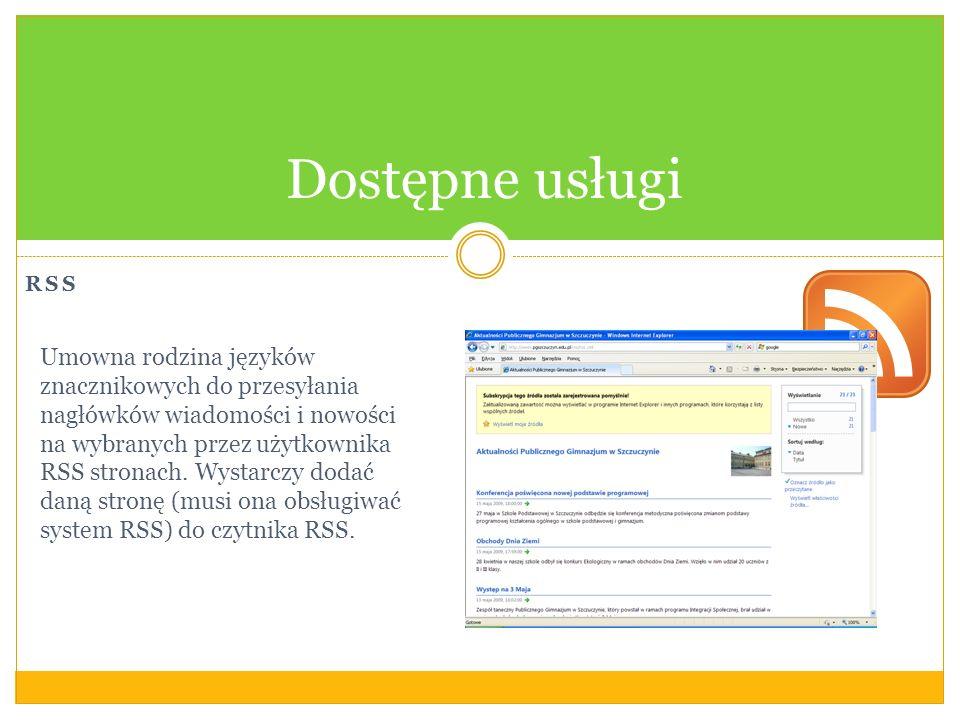RSS Dostępne usługi Umowna rodzina języków znacznikowych do przesyłania nagłówków wiadomości i nowości na wybranych przez użytkownika RSS stronach. Wy