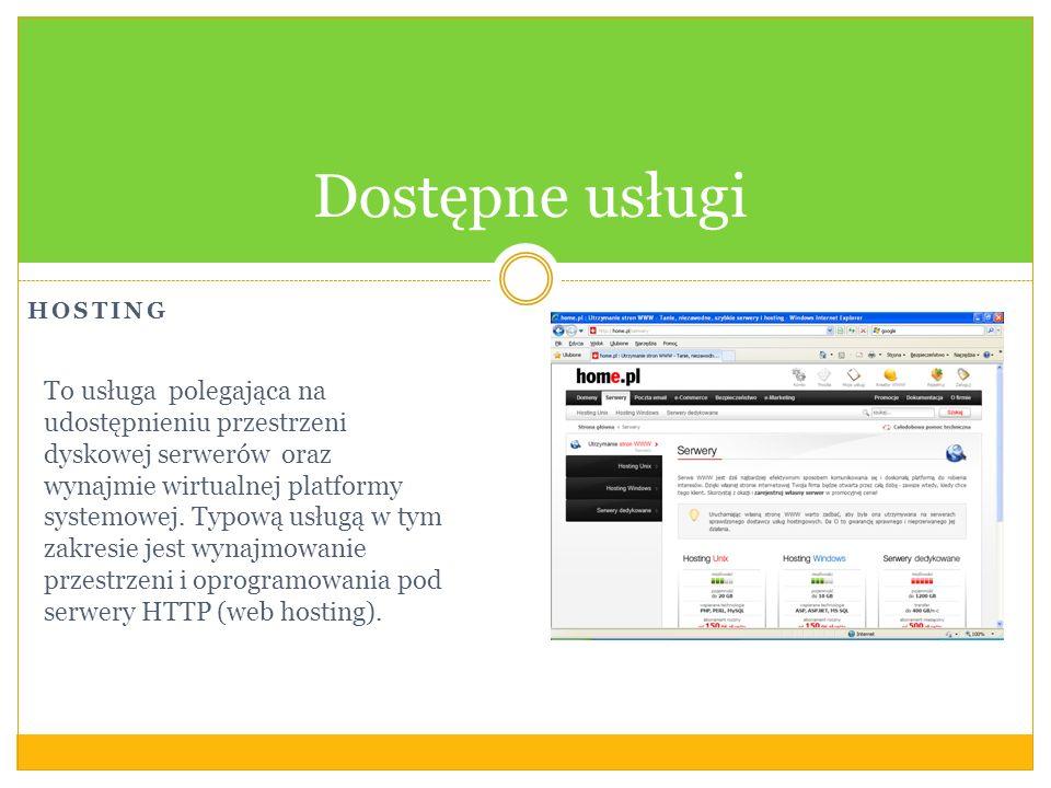 HOSTING Dostępne usługi To usługa polegająca na udostępnieniu przestrzeni dyskowej serwerów oraz wynajmie wirtualnej platformy systemowej.