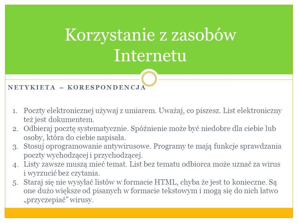 NETYKIETA – KORESPONDENCJA Korzystanie z zasobów Internetu 1.Poczty elektronicznej używaj z umiarem. Uważaj, co piszesz. List elektroniczny też jest d