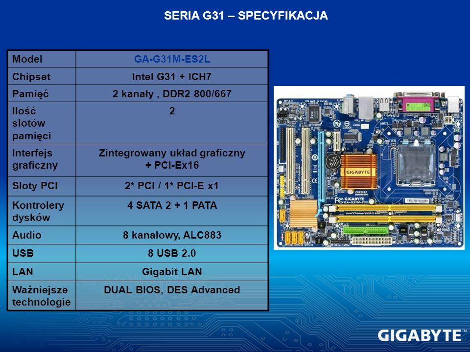 ModelGA-G31M-ES2L ChipsetIntel G31 + ICH7 Pamięć2 kanały, DDR2 800/667 Ilość slotów pamięci 2 Interfejs graficzny Zintegrowany układ graficzny + PCI-E
