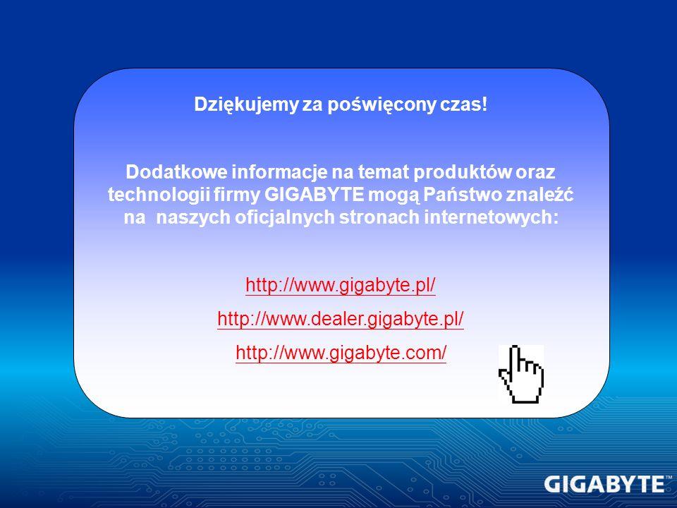 Dziękujemy za poświęcony czas! Dodatkowe informacje na temat produktów oraz technologii firmy GIGABYTE mogą Państwo znaleźć na naszych oficjalnych str