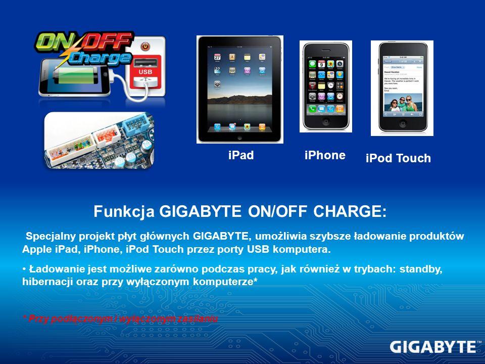 iPadiPhone iPod Touch Funkcja GIGABYTE ON/OFF CHARGE: Specjalny projekt płyt głównych GIGABYTE, umożliwia szybsze ładowanie produktów Apple iPad, iPho