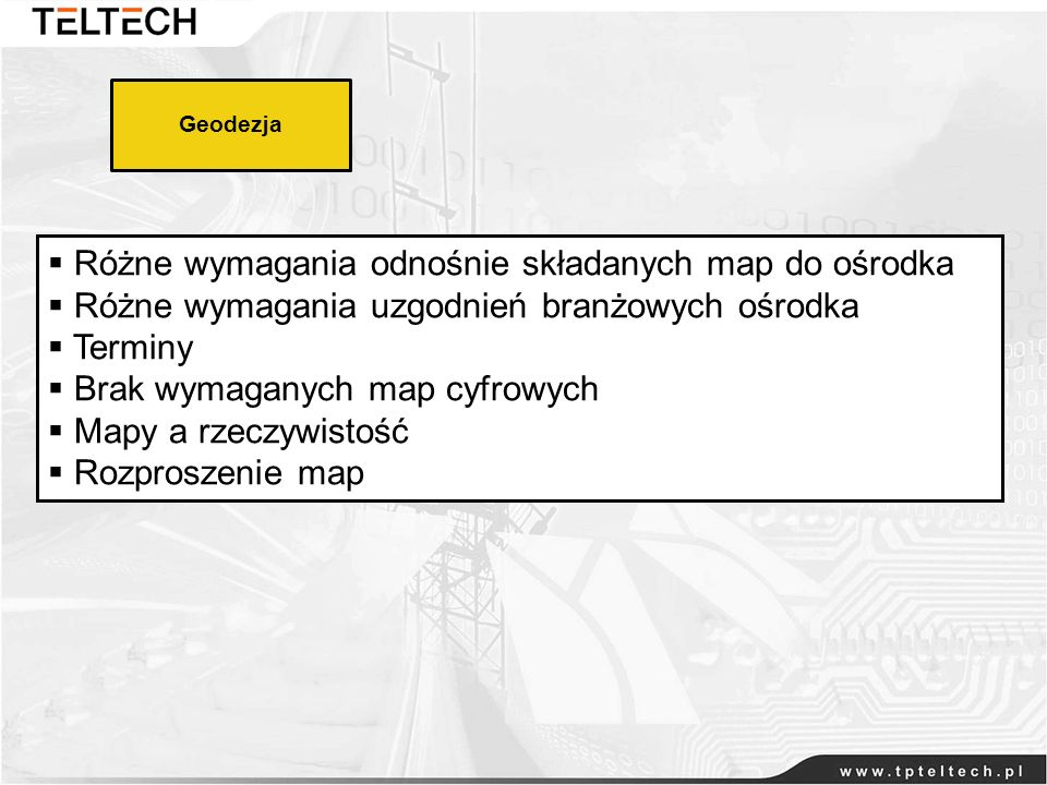 Geodezja Różne wymagania odnośnie składanych map do ośrodka Różne wymagania uzgodnień branżowych ośrodka Terminy Brak wymaganych map cyfrowych Mapy a