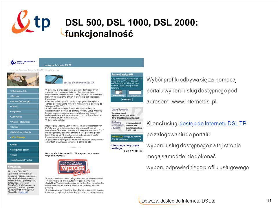 11 Dotyczy: dostęp do Internetu DSL tp DSL 500, DSL 1000, DSL 2000: funkcjonalność Wybór profilu odbywa się za pomocą portalu wyboru usług dostępnego