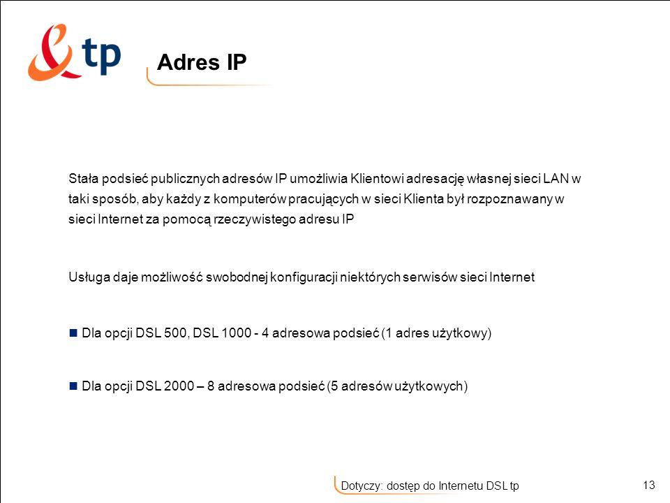 13 Dotyczy: dostęp do Internetu DSL tp Stała podsieć publicznych adresów IP umożliwia Klientowi adresację własnej sieci LAN w taki sposób, aby każdy z