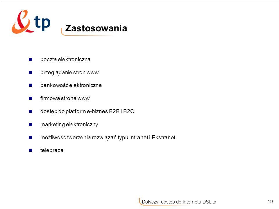 19 Dotyczy: dostęp do Internetu DSL tp Zastosowania poczta elektroniczna przeglądanie stron www bankowość elektroniczna firmowa strona www dostęp do p