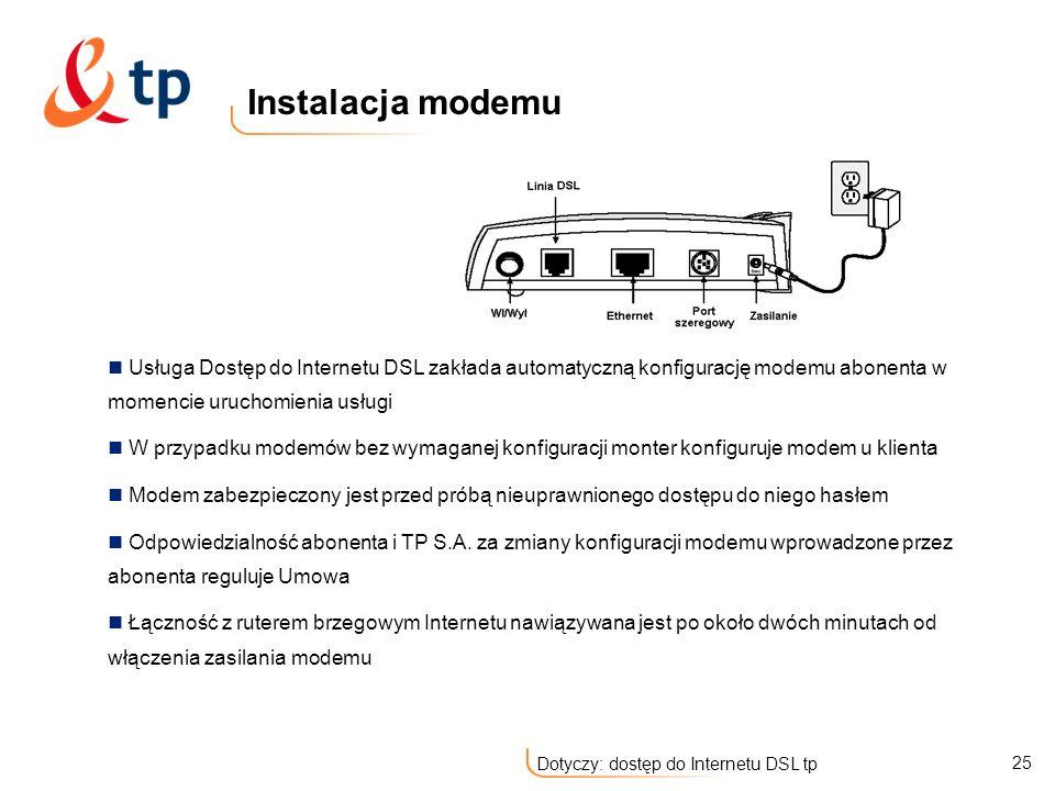 25 Dotyczy: dostęp do Internetu DSL tp Instalacja modemu Usługa Dostęp do Internetu DSL zakłada automatyczną konfigurację modemu abonenta w momencie u