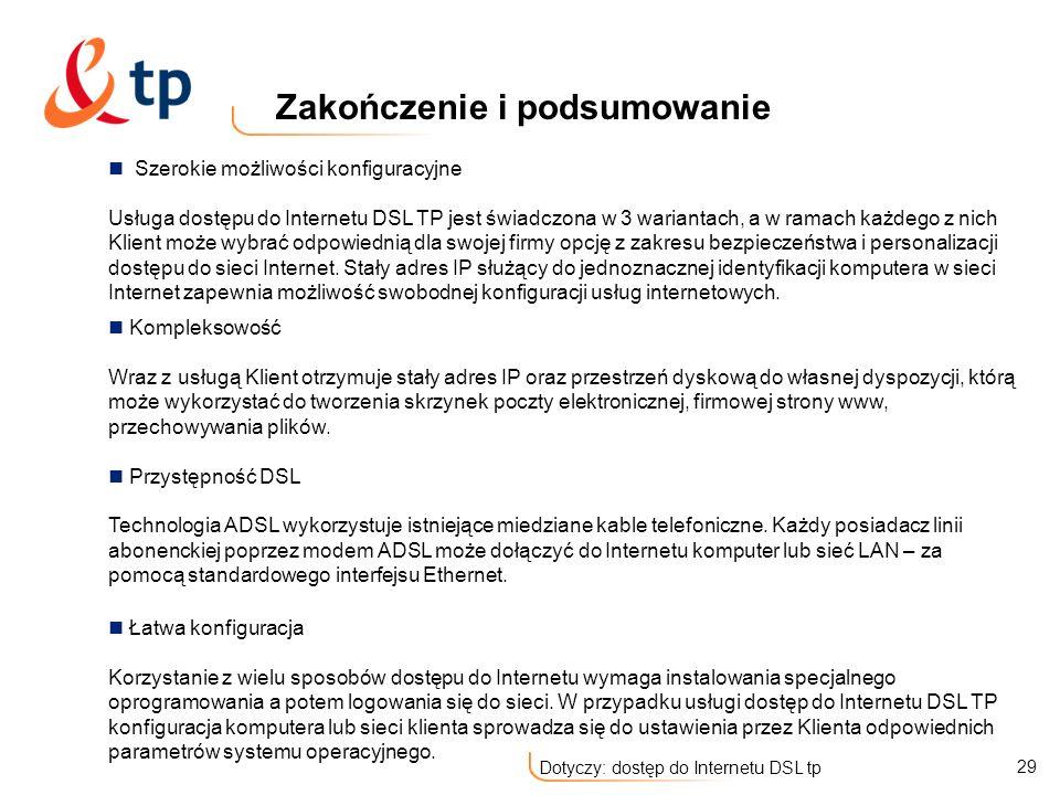 29 Dotyczy: dostęp do Internetu DSL tp Zakończenie i podsumowanie Szerokie możliwości konfiguracyjne Usługa dostępu do Internetu DSL TP jest świadczon