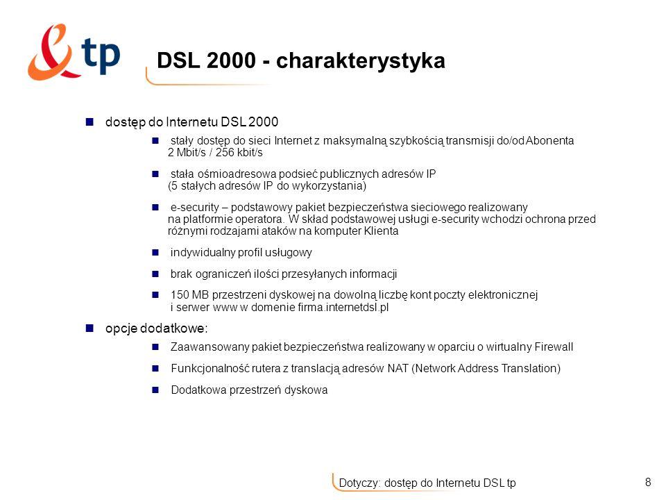9 Dotyczy: dostęp do Internetu DSL tp Pakiet e –security Usługa ta ma na celu wprowadzenie podstawowych metod zabezpieczania klientów przed próbami niepowołanego dostępu z sieci Internet Zastosowane zabezpieczenia umożliwia ograniczenie prób ataków na sieci użytkownika - w szczególności ogranicza następujące próby ataków: Ataki SYN flooding polegającymi na zalewaniu portów niepożądanymi pakietami TCP z flagą synchronizacyjną – SYN.