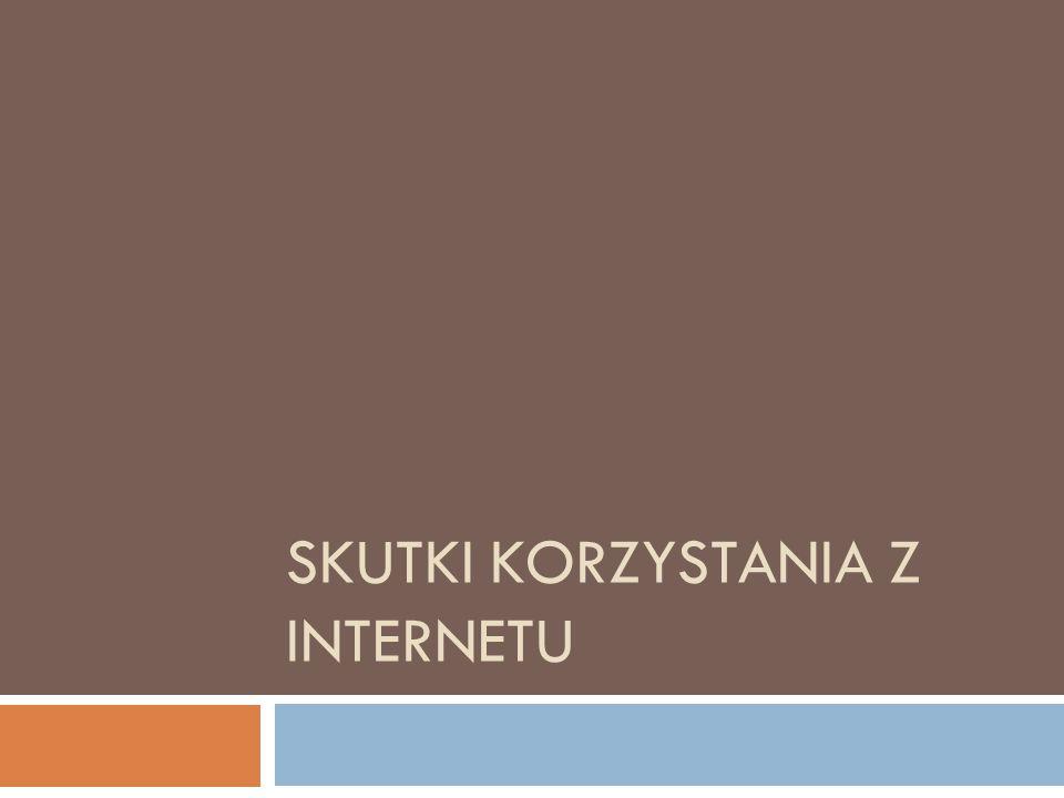 Skutki korzystania z Internetu zachowania ryzykowne mniejsza świadomość siebie i świata