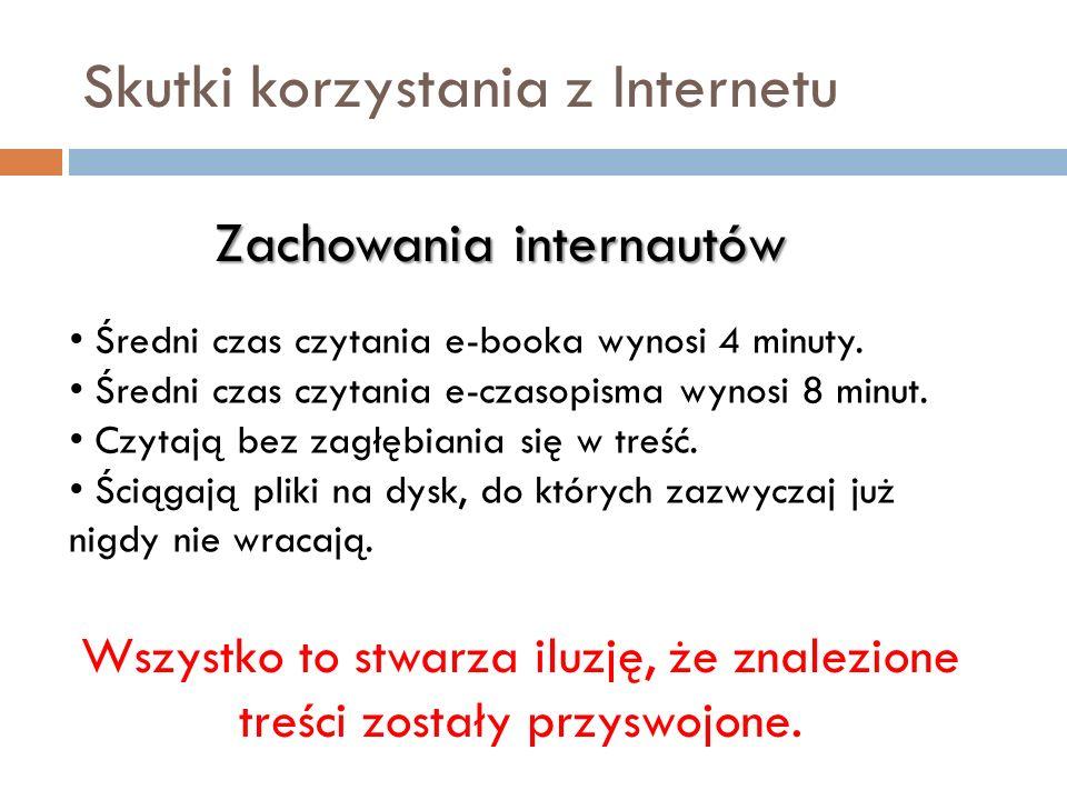 Skutki korzystania z Internetu Zachowania Internautów 80% ludzi codziennie korzysta z Internetu (Skandynawia) 45% Polaków zagląda do sieci kilka razy dziennie