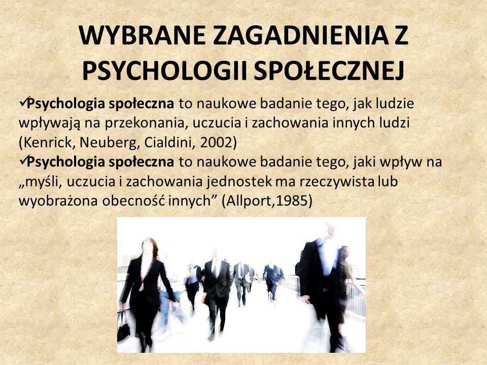WYBRANE ZAGADNIENIA Z PSYCHOLOGII SPOŁECZNEJ Psychologia społeczna to naukowe badanie tego, jak ludzie wpływają na przekonania, uczucia i zachowania i