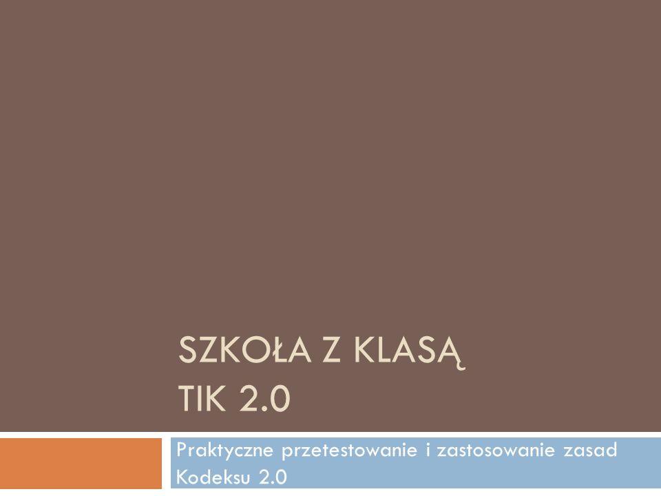 SZKOŁA Z KLASĄ TIK 2.0 Praktyczne przetestowanie i zastosowanie zasad Kodeksu 2.0