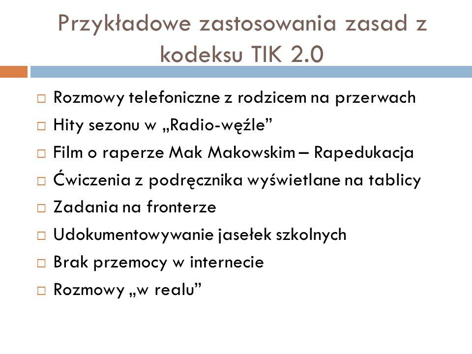Przykładowe zastosowania zasad z kodeksu TIK 2.0 Rozmowy telefoniczne z rodzicem na przerwach Hity sezonu w Radio-węźle Film o raperze Mak Makowskim –