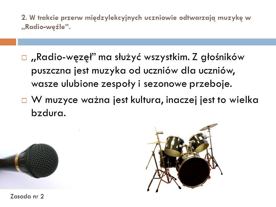 2. W trakcie przerw międzylekcyjnych uczniowie odtwarzają muzykę w Radio-węźle.,,Radio-węzęł ma służyć wszystkim. Z głośników puszczna jest muzyka od