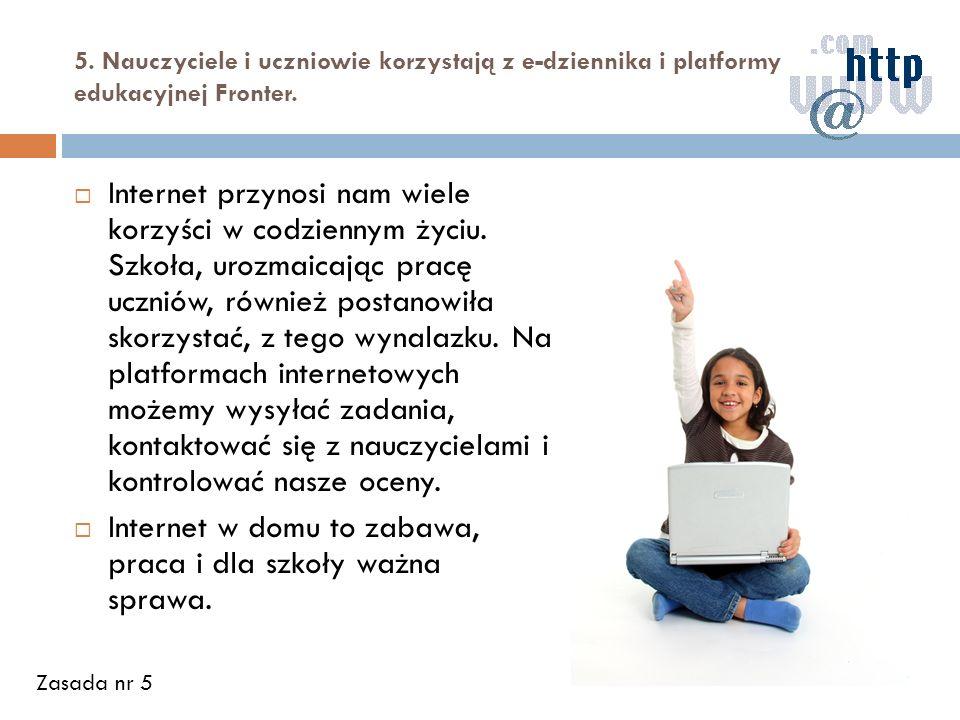 5. Nauczyciele i uczniowie korzystają z e-dziennika i platformy edukacyjnej Fronter. Internet przynosi nam wiele korzyści w codziennym życiu. Szkoła,
