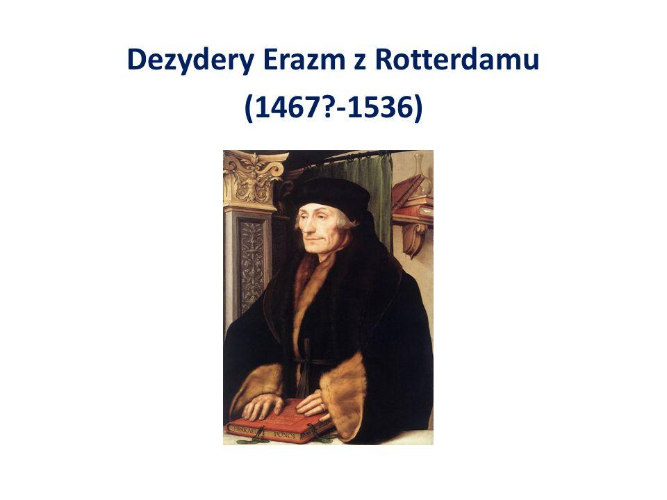 Dezydery Erazm z Rotterdamu (1467 -1536)