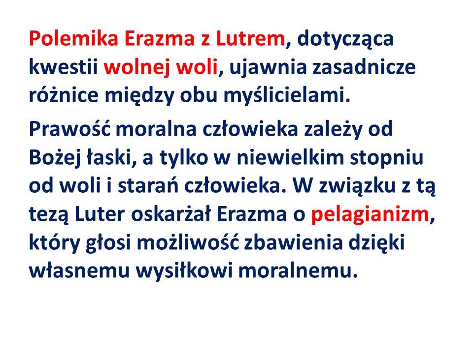 Polemika Erazma z Lutrem, dotycząca kwestii wolnej woli, ujawnia zasadnicze różnice między obu myślicielami.