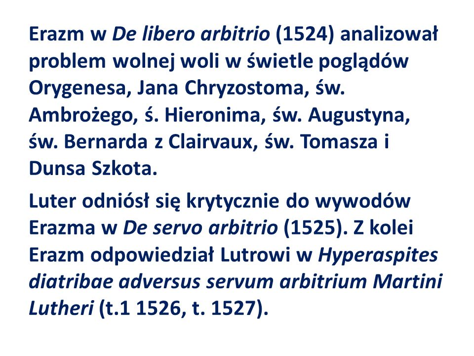 Erazm w De libero arbitrio (1524) analizował problem wolnej woli w świetle poglądów Orygenesa, Jana Chryzostoma, św.