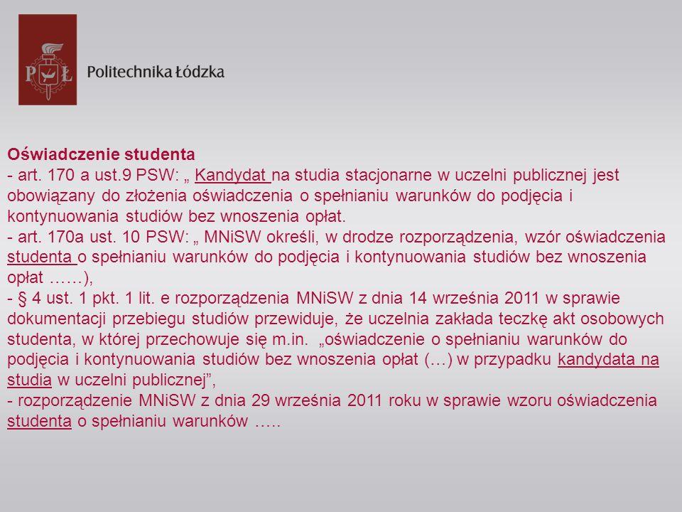 Oświadczenie studenta - art. 170 a ust.9 PSW: Kandydat na studia stacjonarne w uczelni publicznej jest obowiązany do złożenia oświadczenia o spełniani
