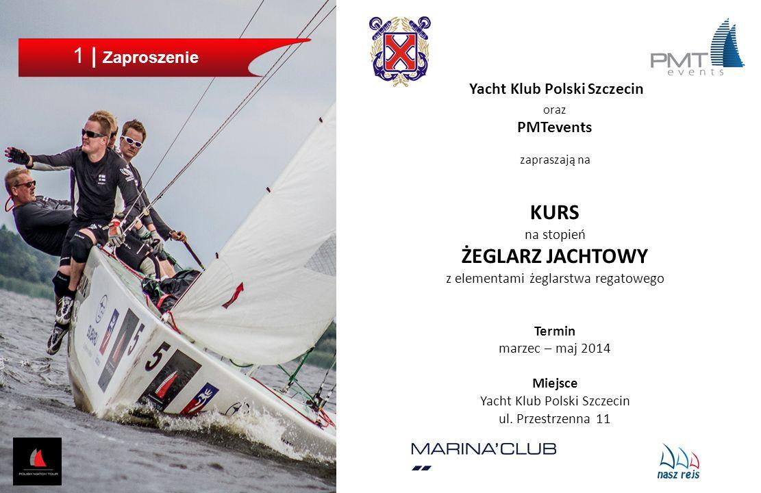 1 | Zaproszenie Yacht Klub Polski Szczecin oraz PMTevents zapraszają na KURS na stopień ŻEGLARZ JACHTOWY z elementami żeglarstwa regatowego Termin mar