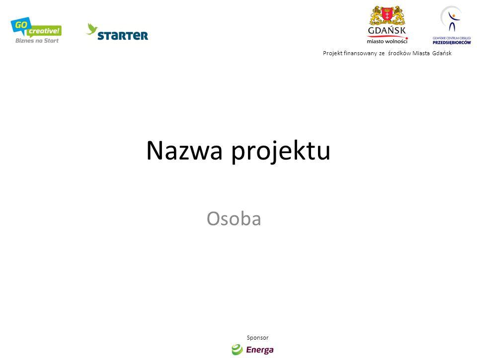 Nazwa projektu Osoba Projekt finansowany ze środków Miasta Gdańsk Sponsor
