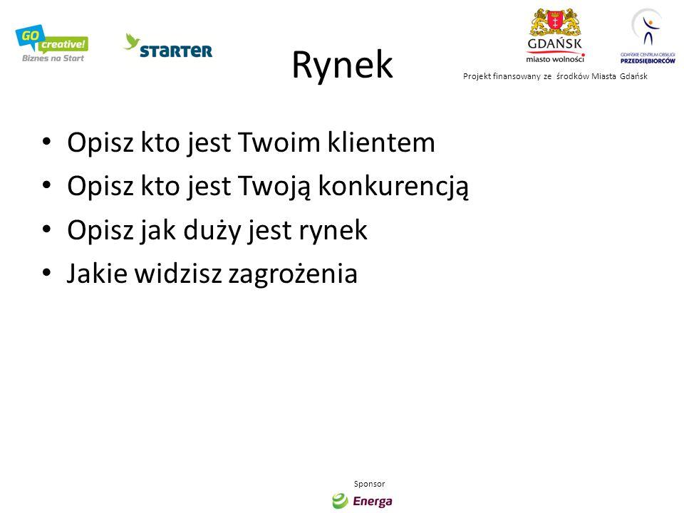 Model biznesowy Napisz jak będziesz sprzedawać swój produkt Jakie kanały sprzedaży chcesz wykorzystać Jaka jest cena za Twój produkt Projekt finansowany ze środków Miasta Gdańsk Sponsor