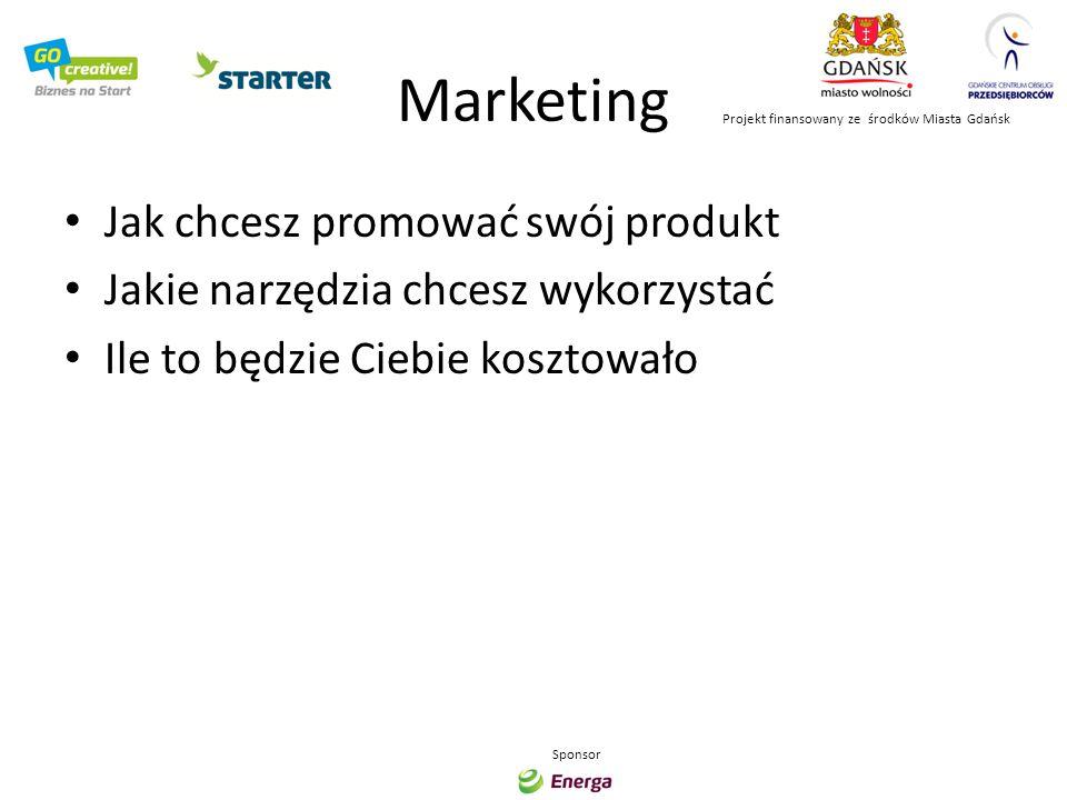 Biznes Jakie musisz ponieść koszty Co dzięki nim osiągniesz Jakie przychody przewidujesz Kiedy zaczniesz zarabiać Kiedy przychody będą większe niż koszty Projekt finansowany ze środków Miasta Gdańsk Sponsor