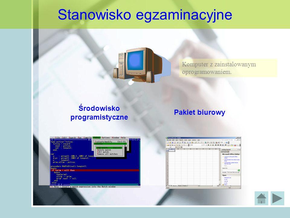 Stanowisko egzaminacyjne Komputer z zainstalowanym oprogramowaniem. Środowisko programistyczne Pakiet biurowy