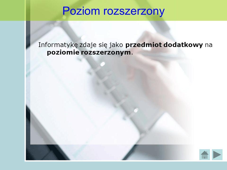 Poziom rozszerzony Informatykę zdaje się jako przedmiot dodatkowy na poziomie rozszerzonym.