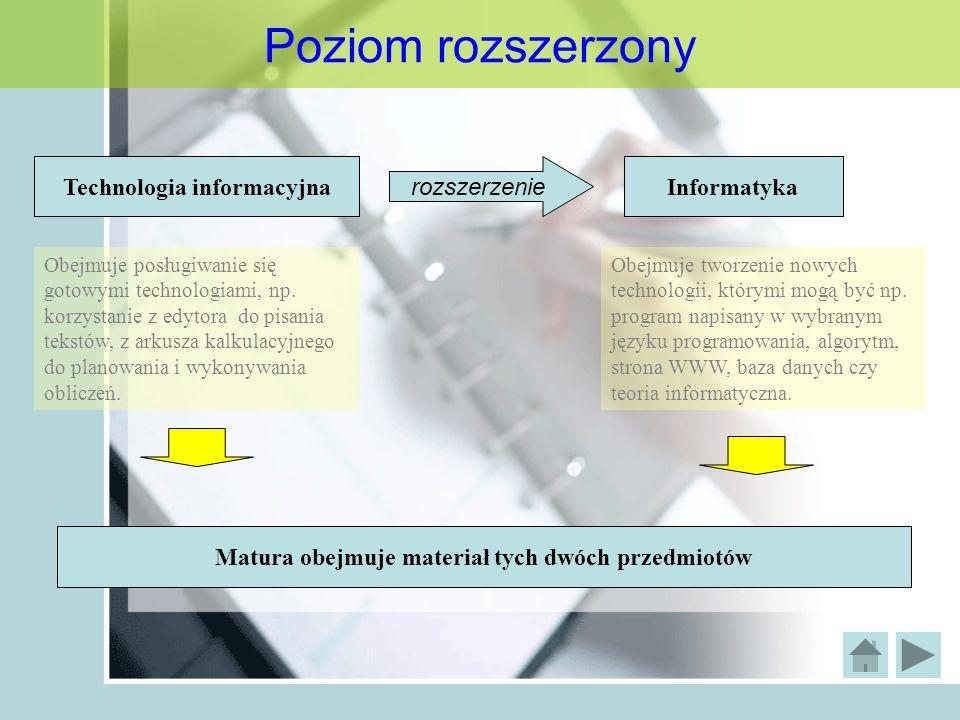 Poziom rozszerzony Technologia informacyjna rozszerzenie Informatyka Obejmuje posługiwanie się gotowymi technologiami, np. korzystanie z edytora do pi