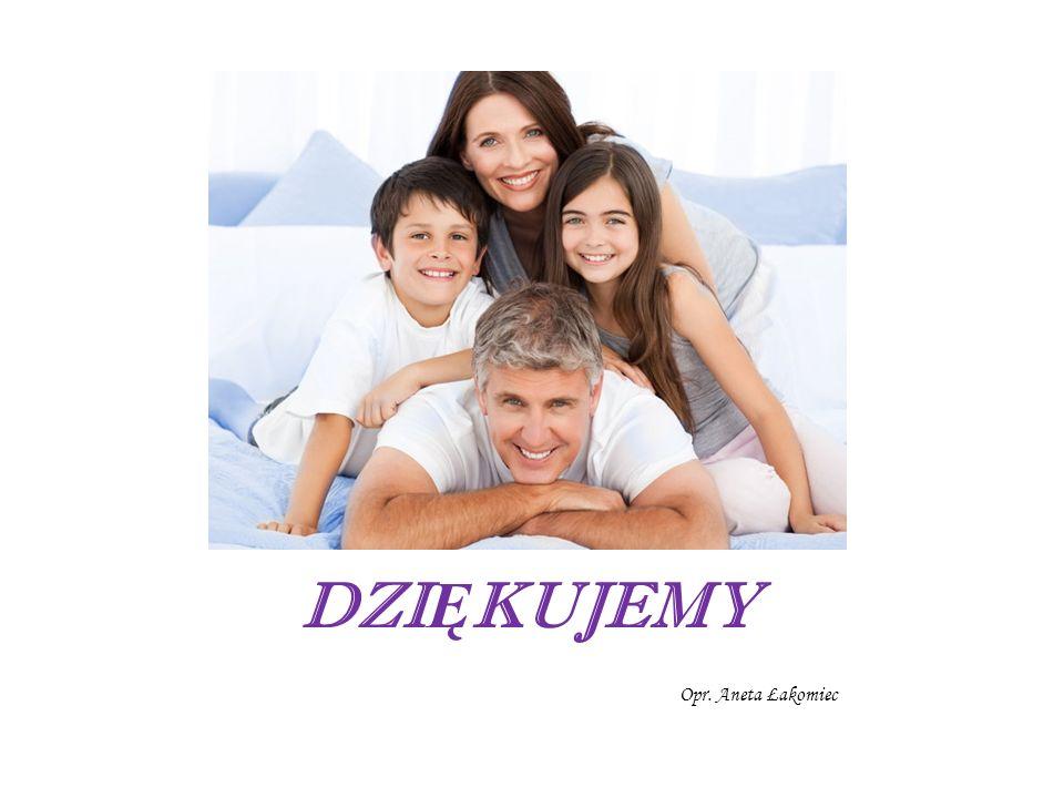 DZI Ę KUJEMY Opr. Aneta Łakomiec