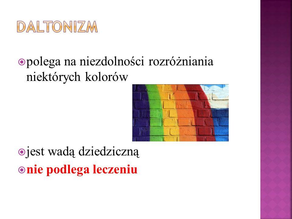 polega na niezdolności rozróżniania niektórych kolorów jest wadą dziedziczną nie podlega leczeniu