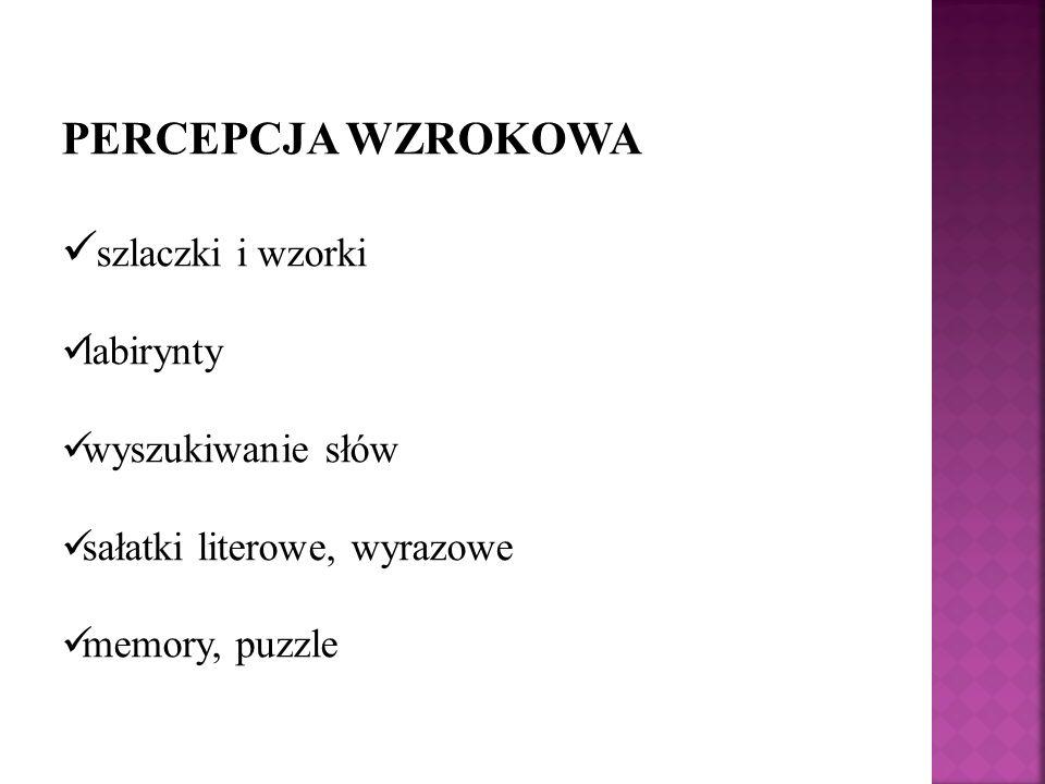 PERCEPCJA WZROKOWA szlaczki i wzorki labirynty wyszukiwanie słów sałatki literowe, wyrazowe memory, puzzle