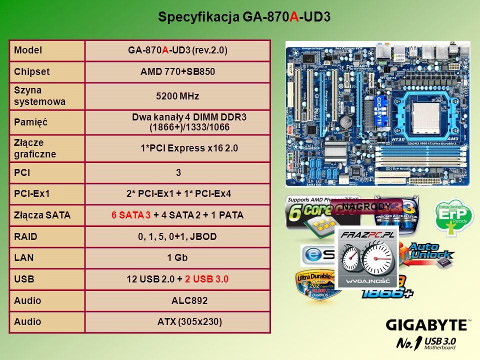 Specyfikacja GA-870A-UD3 ModelGA-870A-UD3 (rev.2.0) ChipsetAMD 770+SB850 Szyna systemowa 5200 MHz Pamięć Dwa kanały 4 DIMM DDR3 (1866+)/1333/1066 Złąc