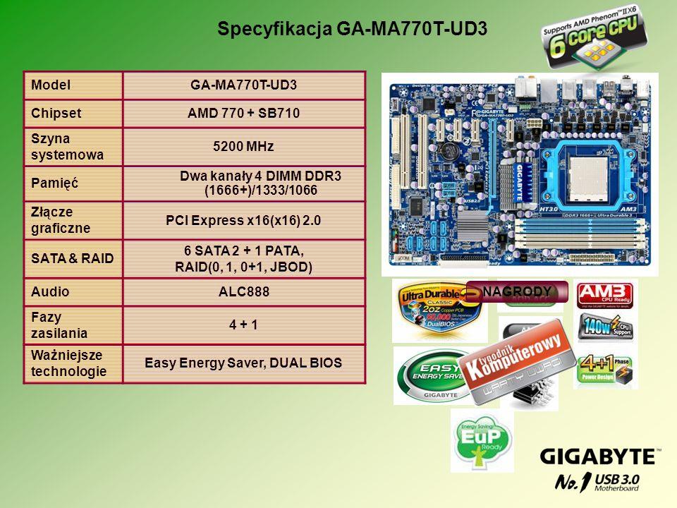 ModelGA-MA770T-UD3 ChipsetAMD 770 + SB710 Szyna systemowa 5200 MHz Pamięć Dwa kanały 4 DIMM DDR3 (1666+)/1333/1066 Złącze graficzne PCI Express x16(x1