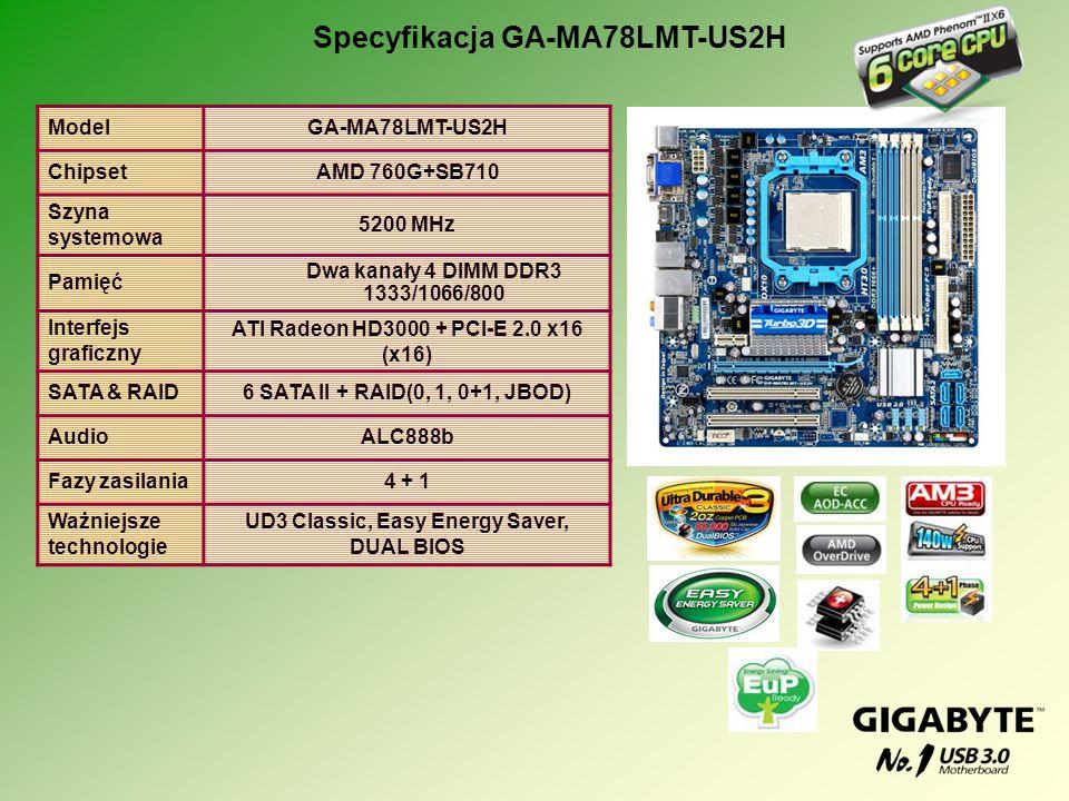 ModelGA-MA78LMT-US2H ChipsetAMD 760G+SB710 Szyna systemowa 5200 MHz Pamięć Dwa kanały 4 DIMM DDR3 1333/1066/800 Interfejs graficzny ATI Radeon HD3000