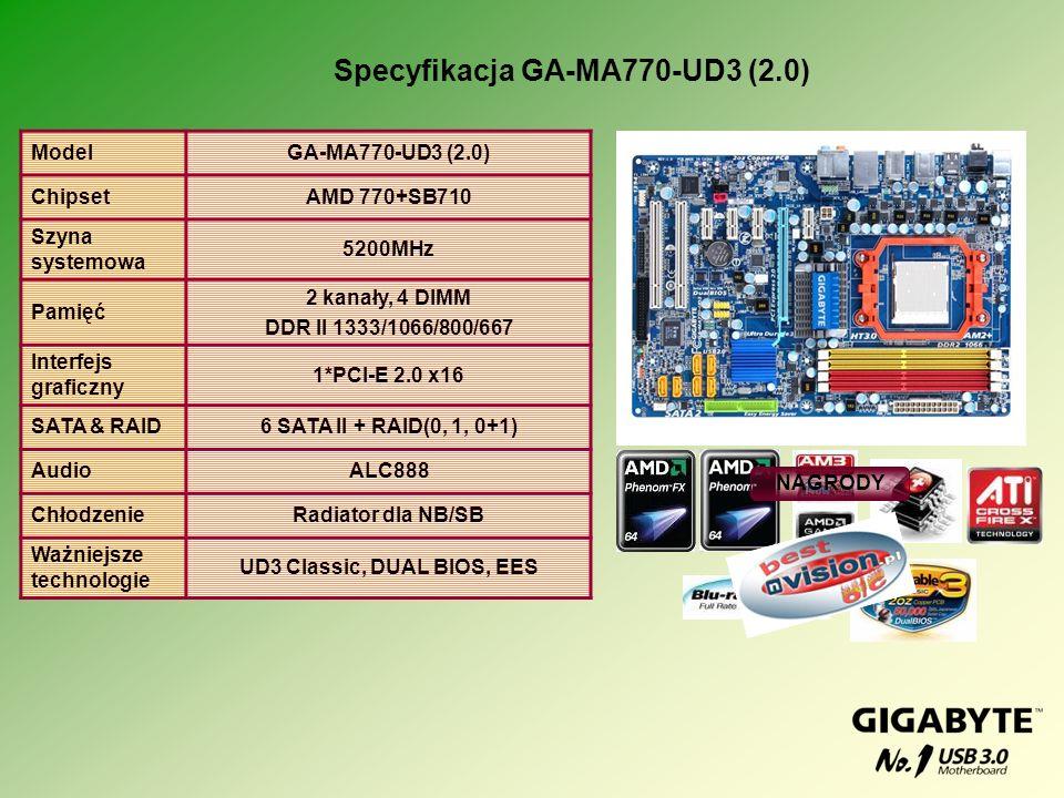 ModelGA-MA770-UD3 (2.0) ChipsetAMD 770+SB710 Szyna systemowa 5200MHz Pamięć 2 kanały, 4 DIMM DDR II 1333/1066/800/667 Interfejs graficzny 1*PCI-E 2.0