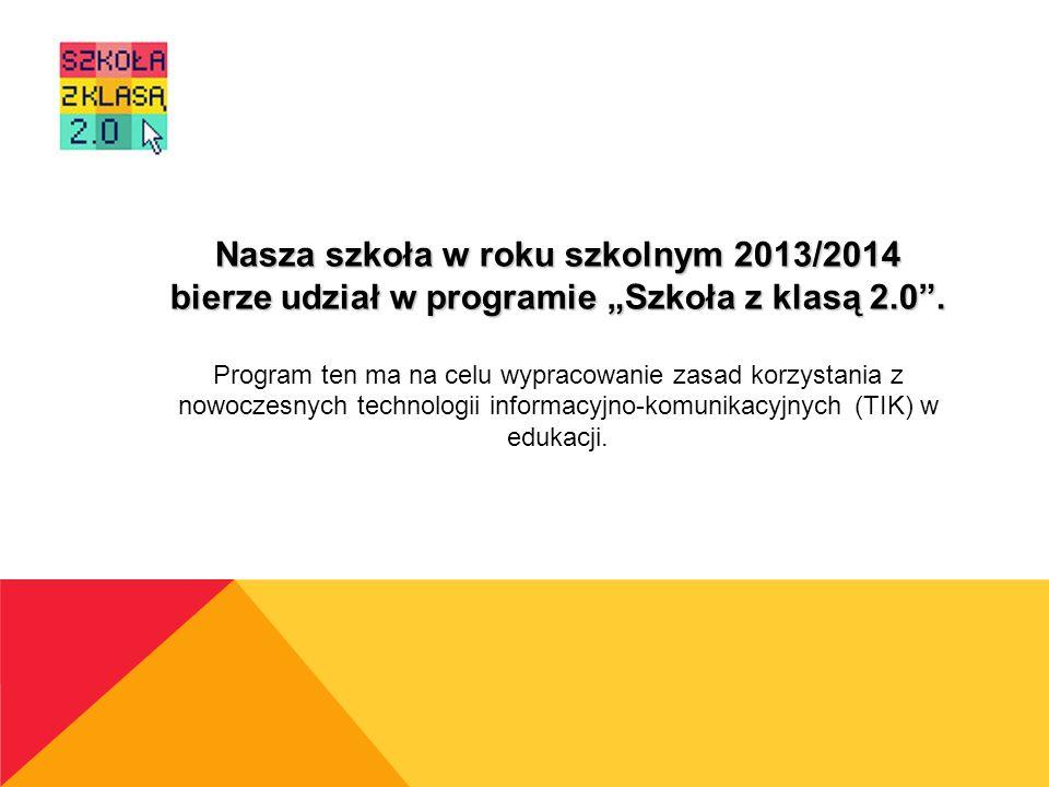 Nasza szkoła w roku szkolnym 2013/2014 bierze udział w programie Szkoła z klasą 2.0. Program ten ma na celu wypracowanie zasad korzystania z nowoczesn