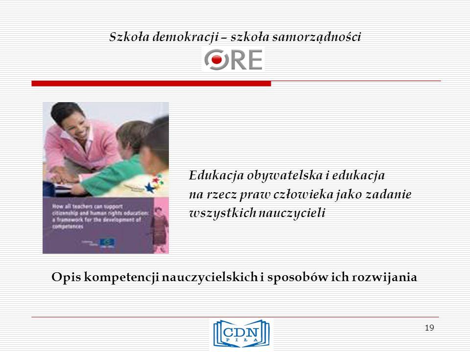 Szkoła demokracji – szkoła samorządności Edukacja obywatelska i edukacja na rzecz praw człowieka jako zadanie wszystkich nauczycieli Opis kompetencji nauczycielskich i sposobów ich rozwijania 19