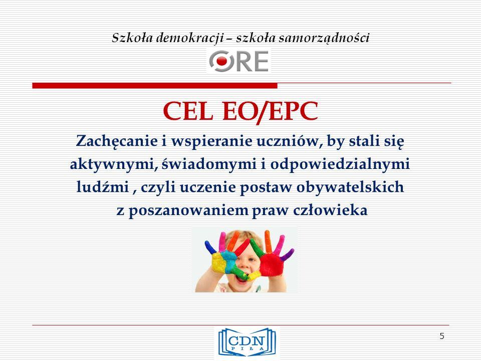 Szkoła demokracji – szkoła samorządności CEL EO/EPC Zachęcanie i wspieranie uczniów, by stali się aktywnymi, świadomymi i odpowiedzialnymi ludźmi, czyli uczenie postaw obywatelskich z poszanowaniem praw człowieka 5