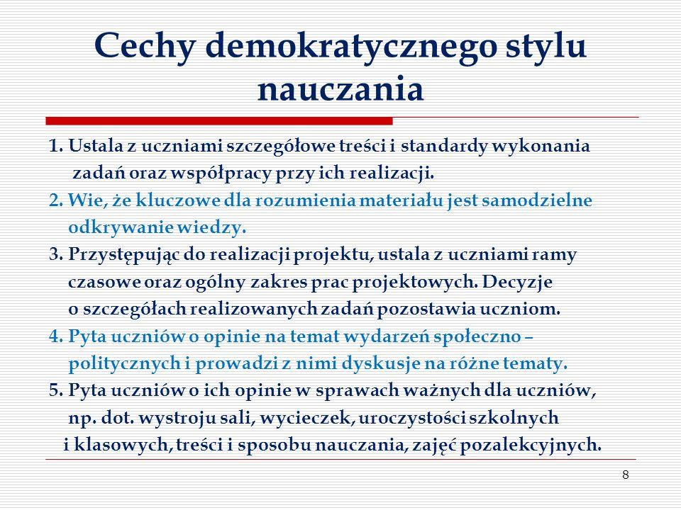 Cechy demokratycznego stylu nauczania 1. Ustala z uczniami szczegółowe treści i standardy wykonania zadań oraz współpracy przy ich realizacji. 2. Wie,