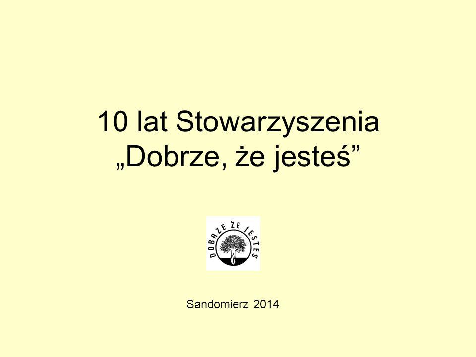 10 lat Stowarzyszenia Dobrze, że jesteś Sandomierz 2014