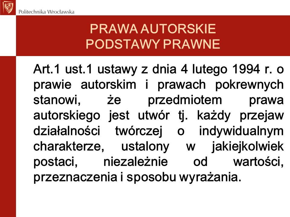 PRAWA AUTORSKIE PODSTAWY PRAWNE Art.1 ust.1 ustawy z dnia 4 lutego 1994 r. o prawie autorskim i prawach pokrewnych stanowi, że przedmiotem prawa autor