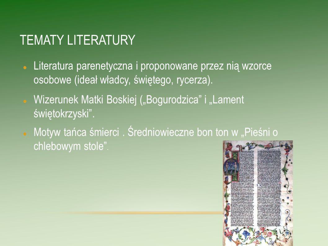 TEMATY LITERATURY Literatura parenetyczna i proponowane przez nią wzorce osobowe (ideał władcy, świętego, rycerza). Wizerunek Matki Boskiej (Bogurodzi